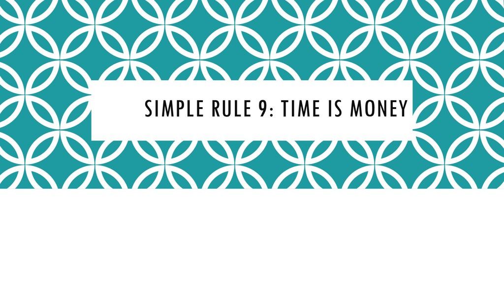 SIMPLE RULE 9: TIME IS MONEY