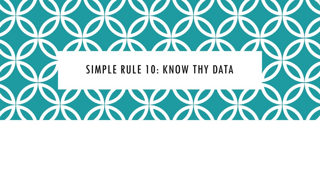 SIMPLE RULE 10: KNOW THY DATA