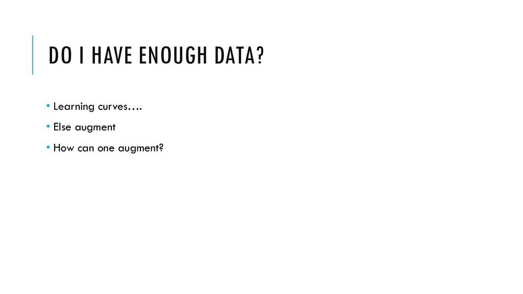 DO I HAVE ENOUGH DATA? • Learning curves…. • El...