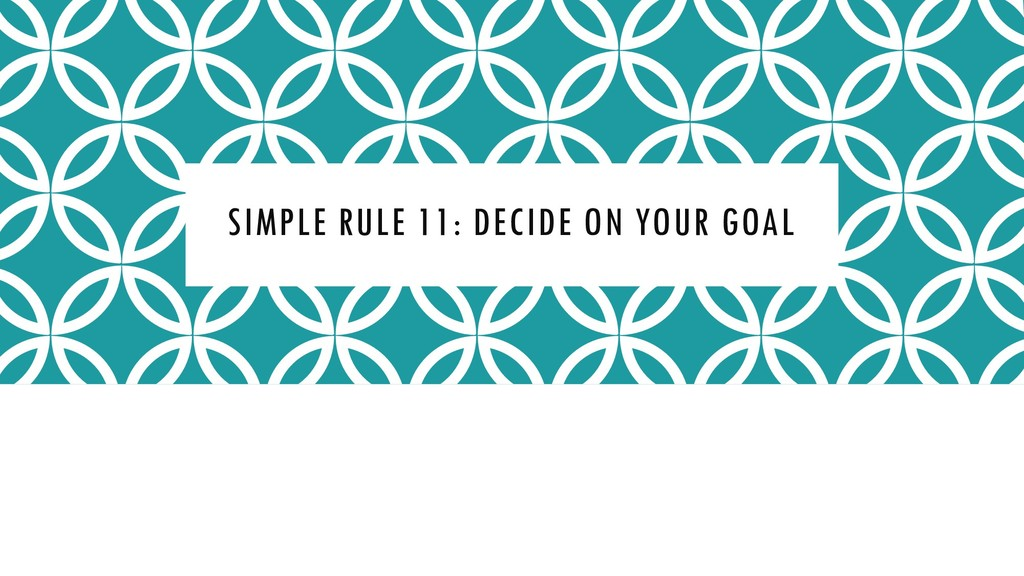 SIMPLE RULE 11: DECIDE ON YOUR GOAL