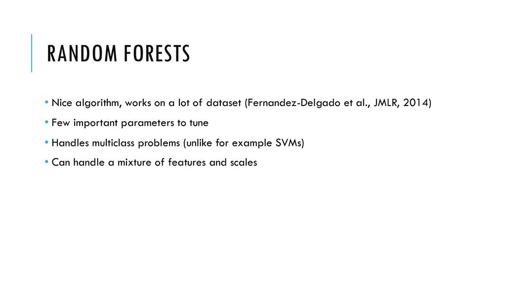 RANDOM FORESTS • Nice algorithm, works on a lot...
