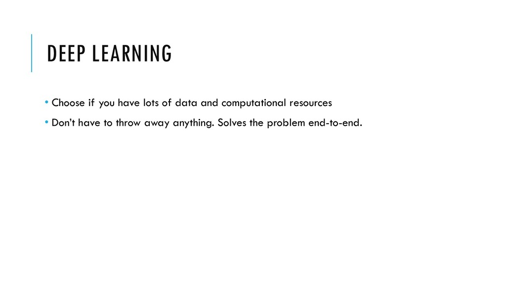 DEEP LEARNING • Choose if you have lots of data...