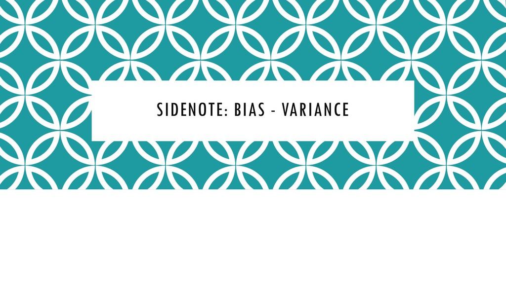 SIDENOTE: BIAS - VARIANCE