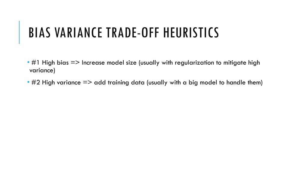 BIAS VARIANCE TRADE-OFF HEURISTICS • #1 High bi...