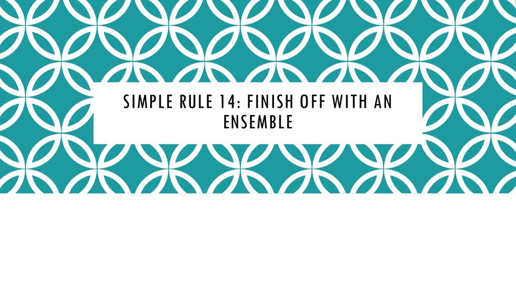 SIMPLE RULE 14: FINISH OFF WITH AN ENSEMBLE