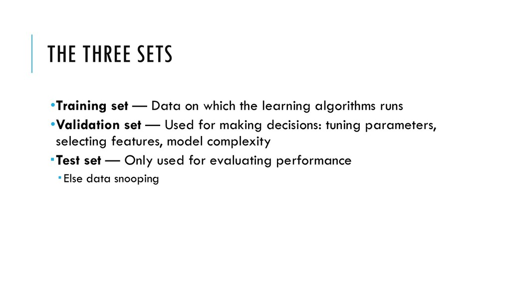 THE THREE SETS •Training set — Data on which th...