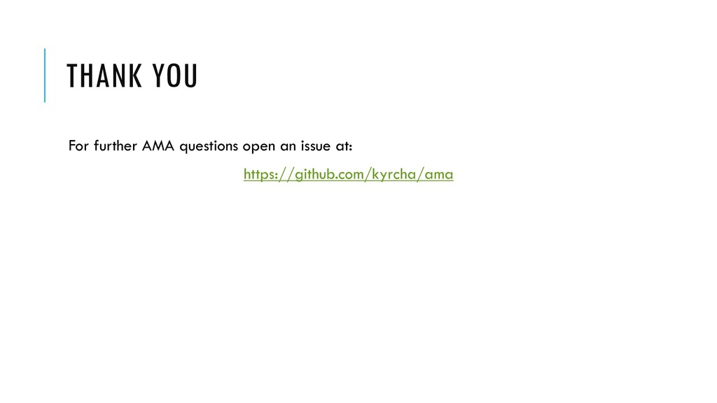 THANK YOU For further AMA questions open an iss...