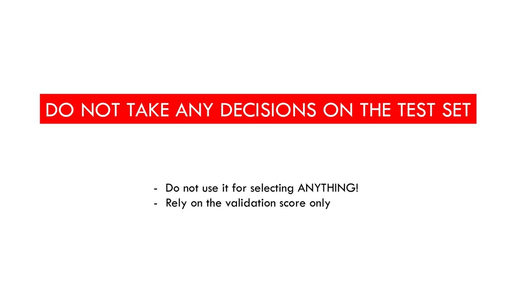 DO NOT TAKE ANY DECISIONS ON THE TEST SET - Do ...