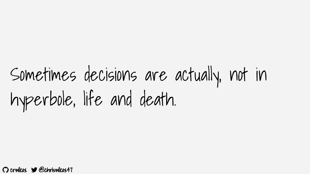 crwilcox @chriswilcox47 Sometimes decisions are...