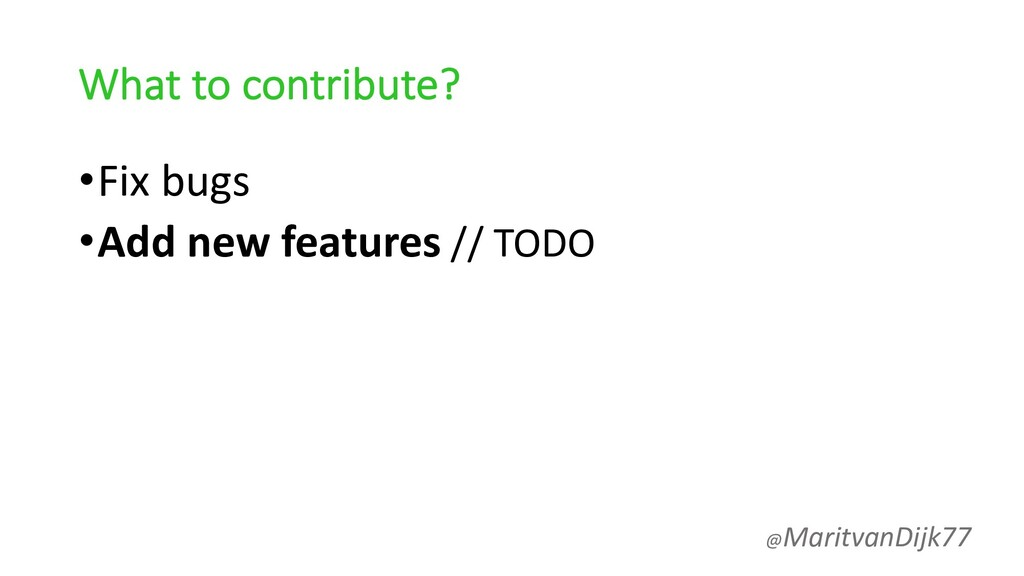 What to contribute? •Fix bugs •Add new features...