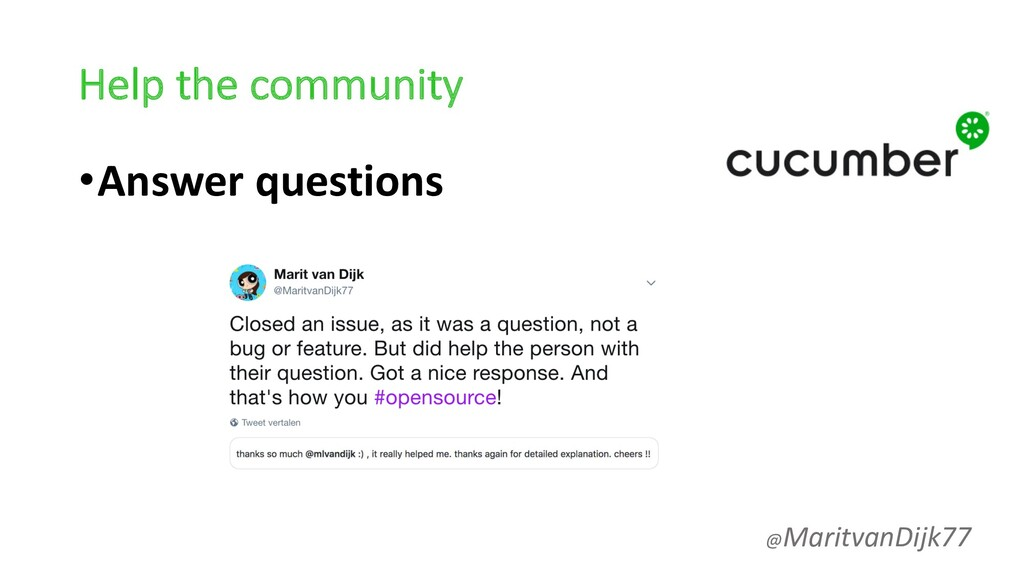 Help the community •Answer questions @MaritvanD...