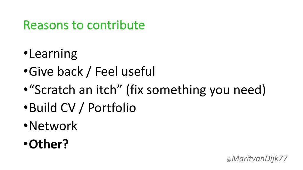 Reasons to contribute •Learning •Give back / Fe...