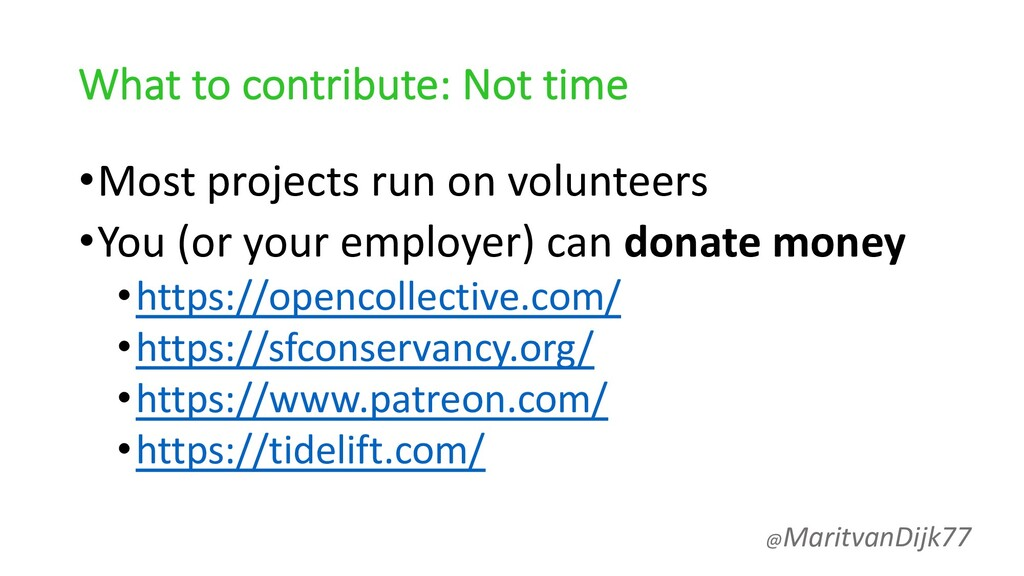What to contribute: Not time •Most projects run...