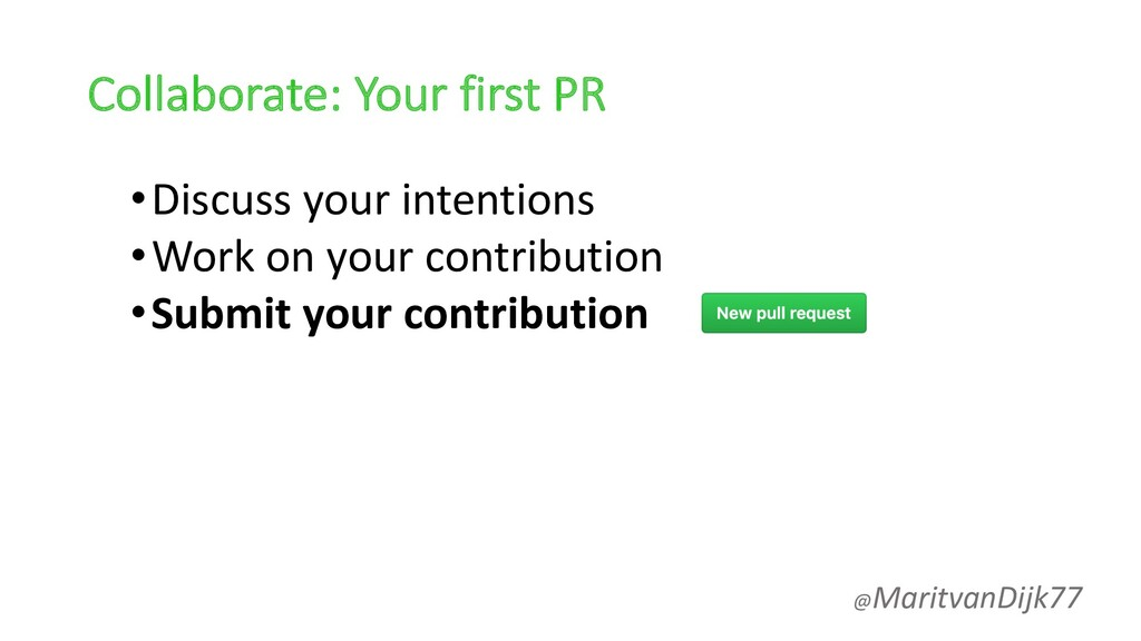 Collaborate: Your first PR •Discuss your intent...