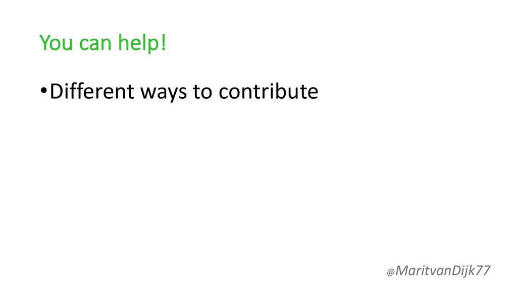 You can help! •Different ways to contribute @Ma...