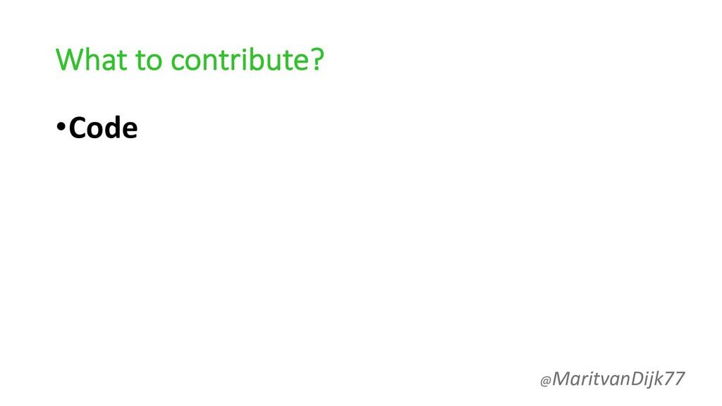 What to contribute? •Code @MaritvanDijk77