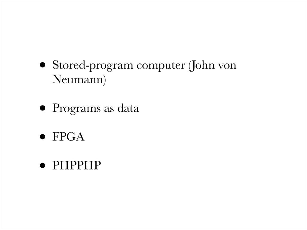 • Stored-program computer (John von Neumann) • ...