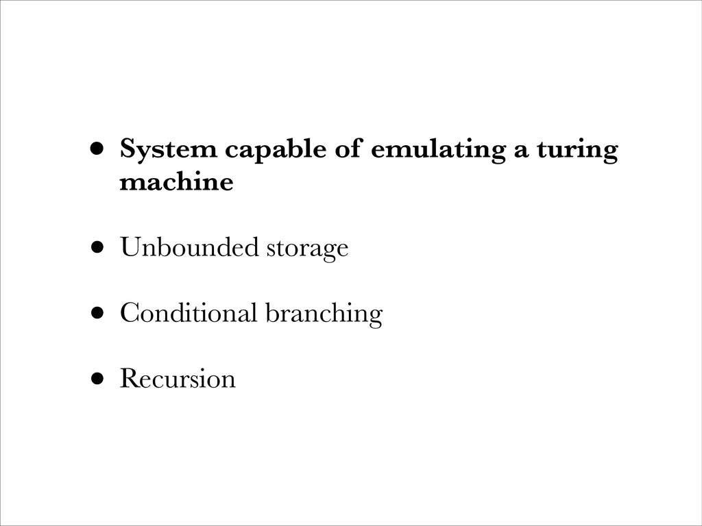 • System capable of emulating a turing machine ...