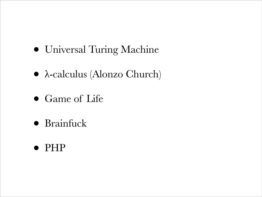 • Universal Turing Machine • λ-calculus (Alonzo...