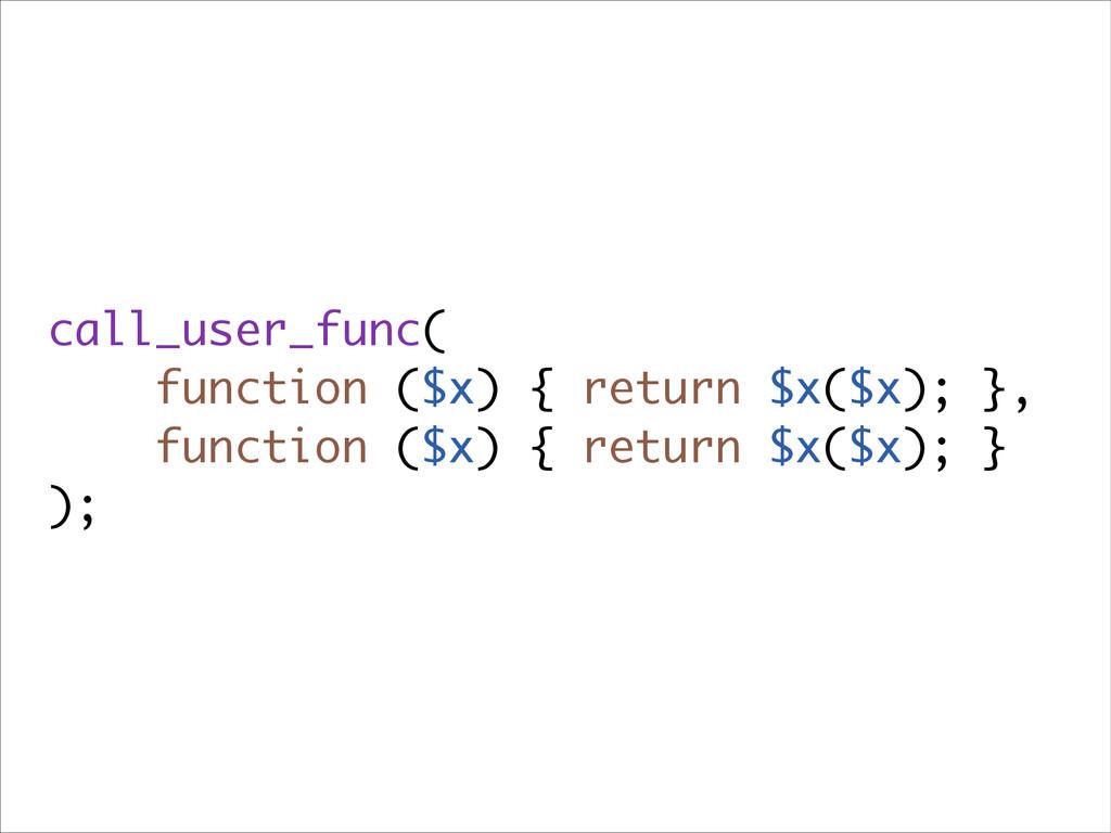 call_user_func( function ($x) { return $x($x); ...