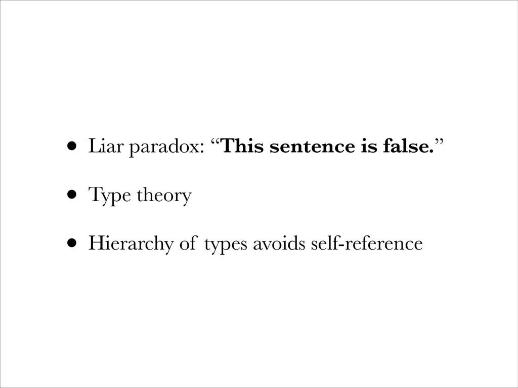 "• Liar paradox: ""This sentence is false."" • Typ..."
