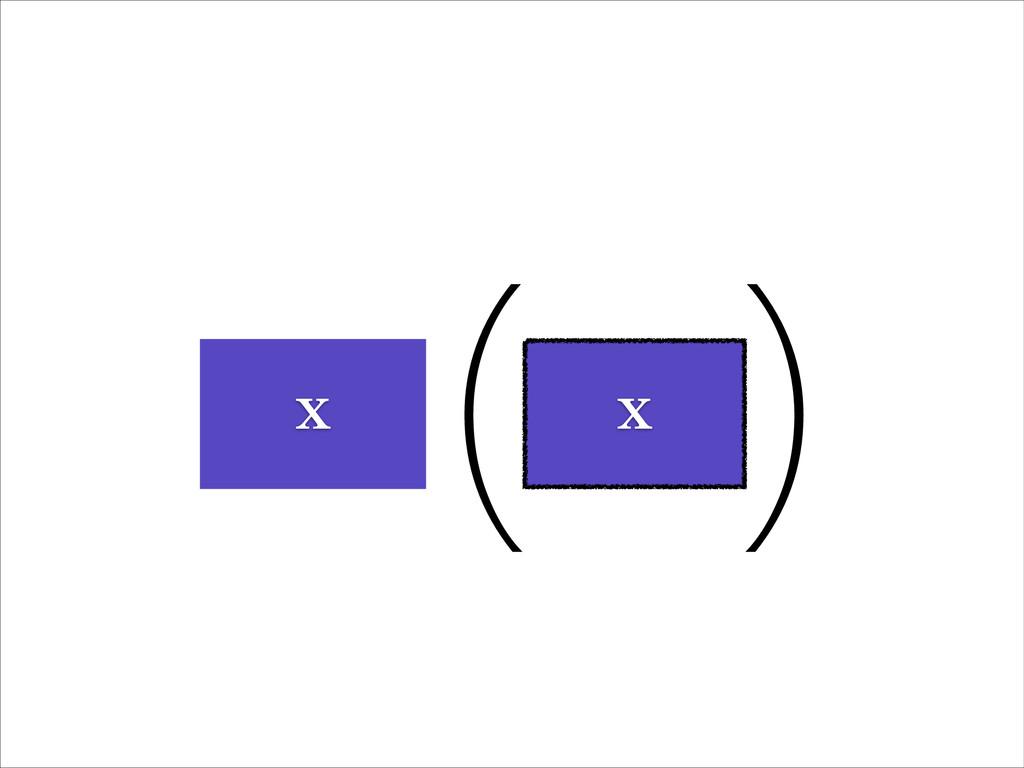 ( ) X X