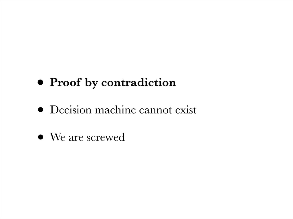 • Proof by contradiction • Decision machine can...