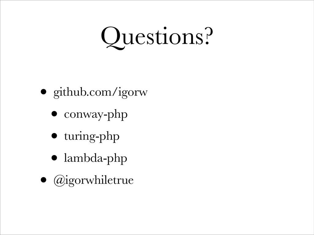 Questions? • github.com/igorw • conway-php • tu...
