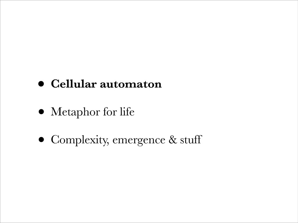 • Cellular automaton • Metaphor for life • Comp...