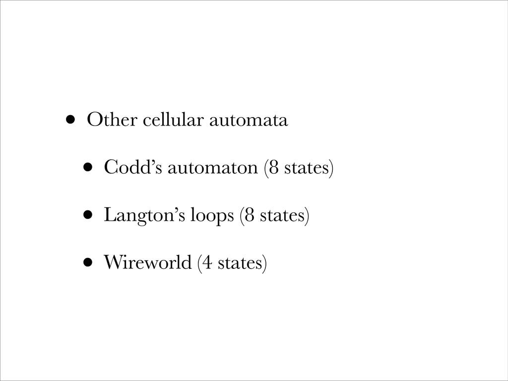 • Other cellular automata • Codd's automaton (8...