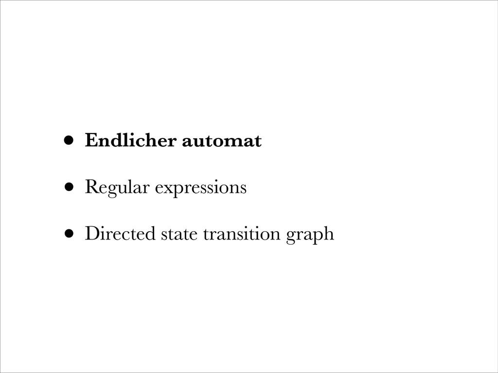 • Endlicher automat • Regular expressions • Dir...