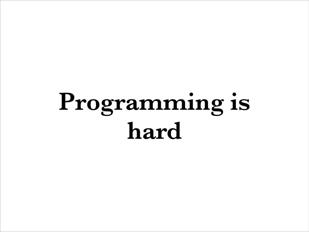 Programming is hard