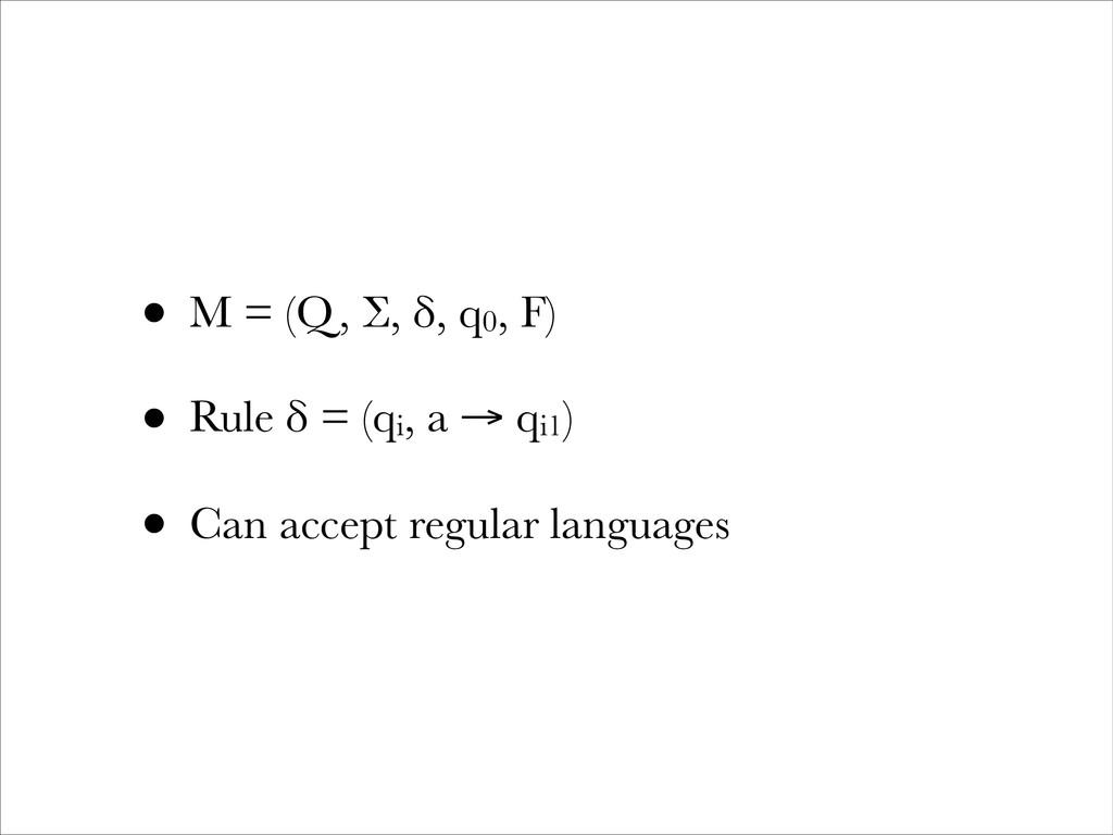 • M = (Q, Σ, δ, q0, F) • Rule δ = (qi, a → qi1)...