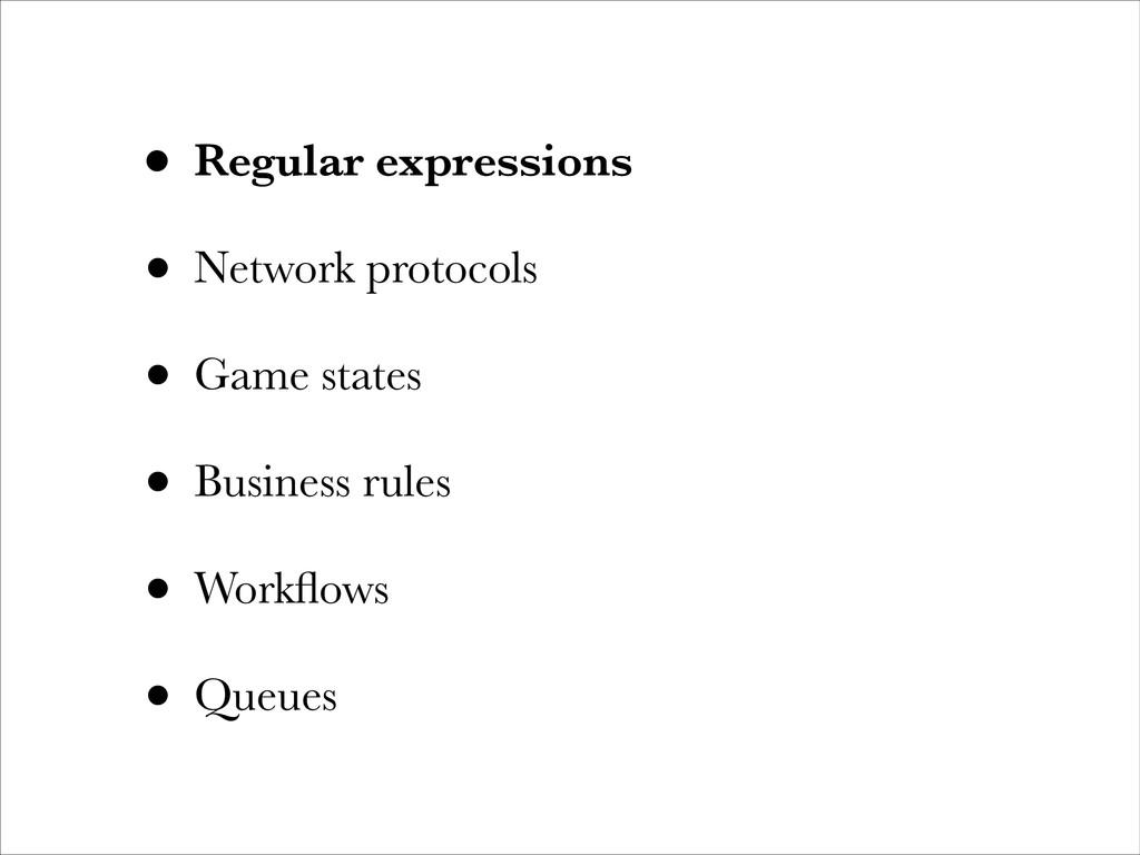 • Regular expressions • Network protocols • Gam...