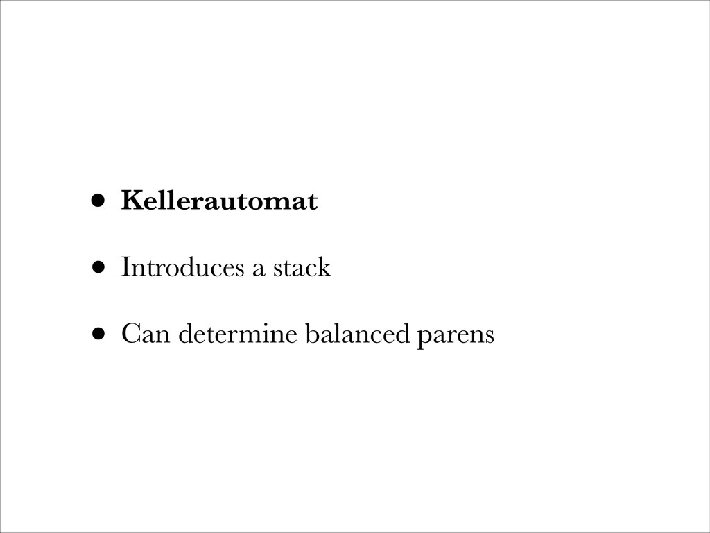 • Kellerautomat • Introduces a stack • Can dete...