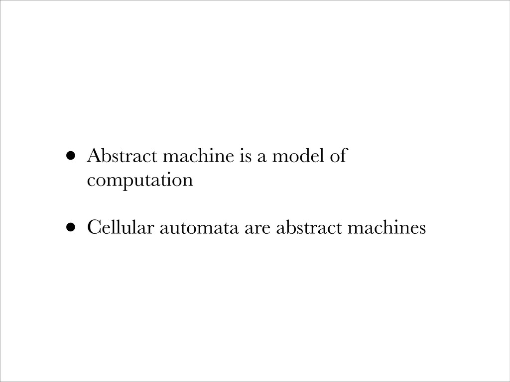• Abstract machine is a model of computation • ...