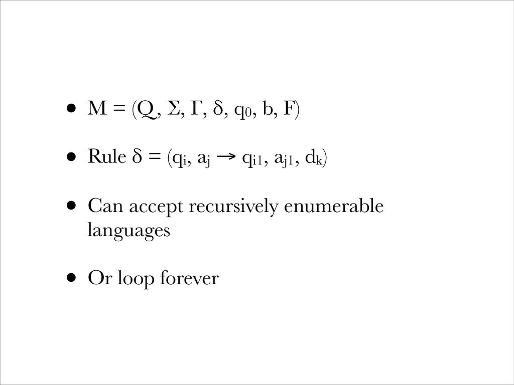 • M = (Q, Σ, Γ, δ, q0, b, F) • Rule δ = (qi, aj...