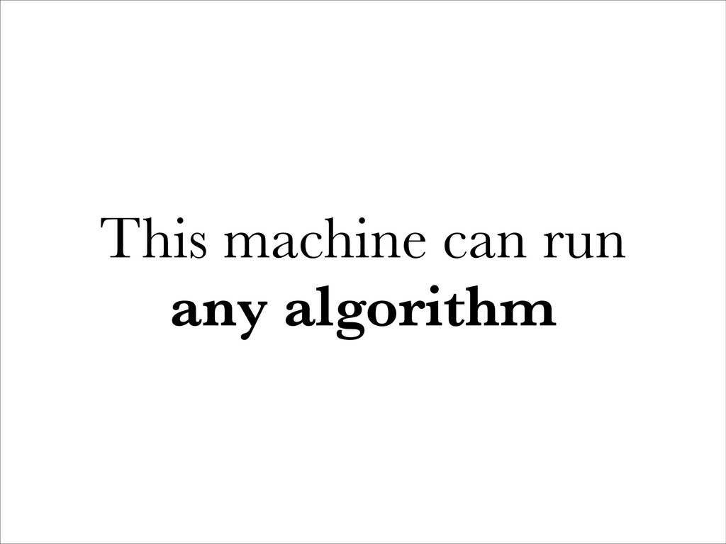 This machine can run any algorithm