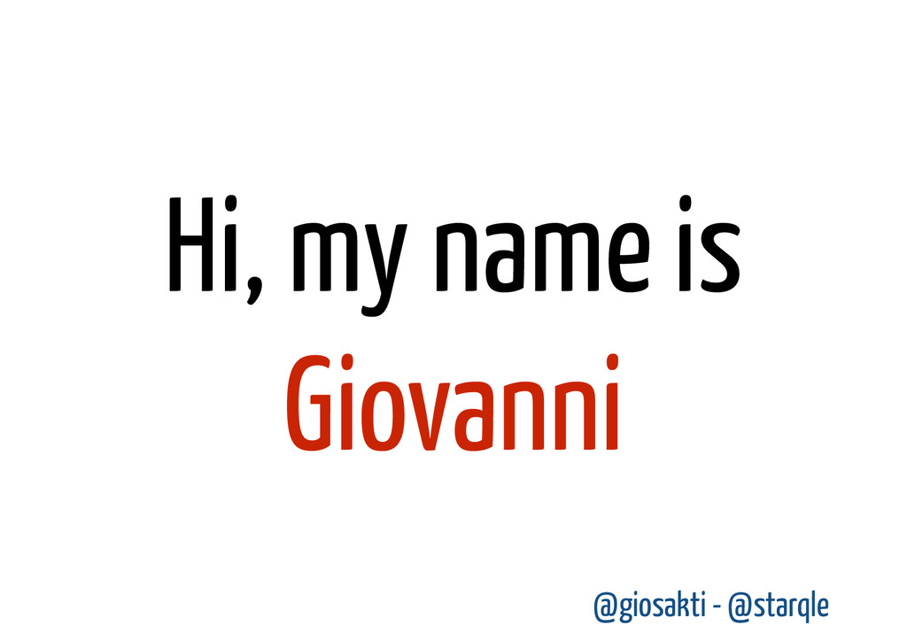 Hi, my name is Giovanni @giosakti - @starqle