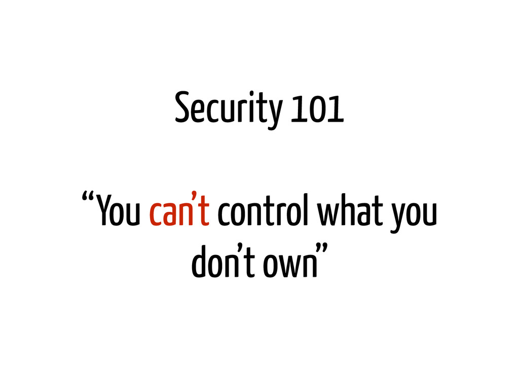 "Security 101 ! ""You can't control what you don'..."