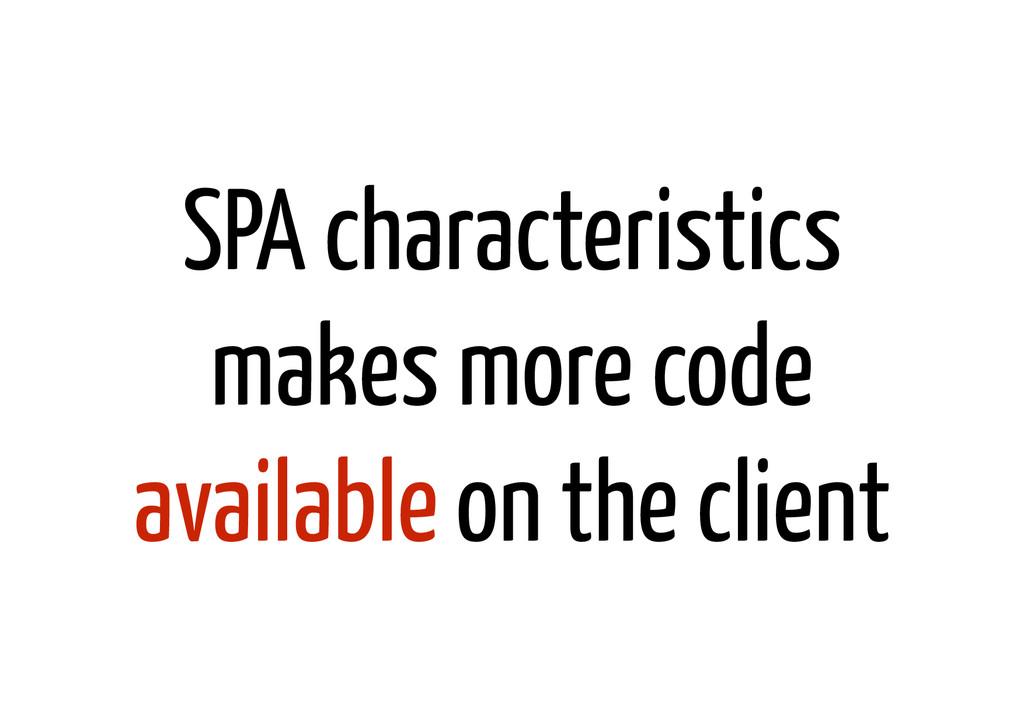 SPA characteristics makes more code available o...