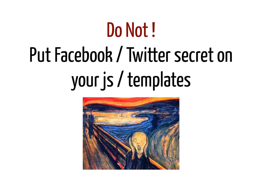 Do Not ! Put Facebook / Twitter secret on your ...