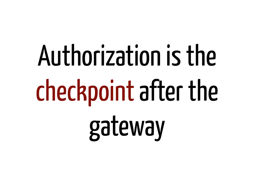 Authorization is the checkpoint after the gatew...