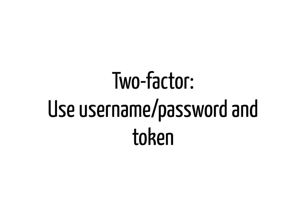 Two-factor: Use username/password and token