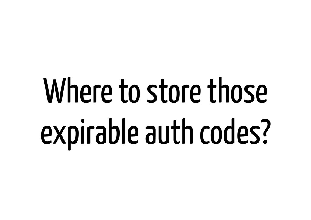 Where to store those expirable auth codes?