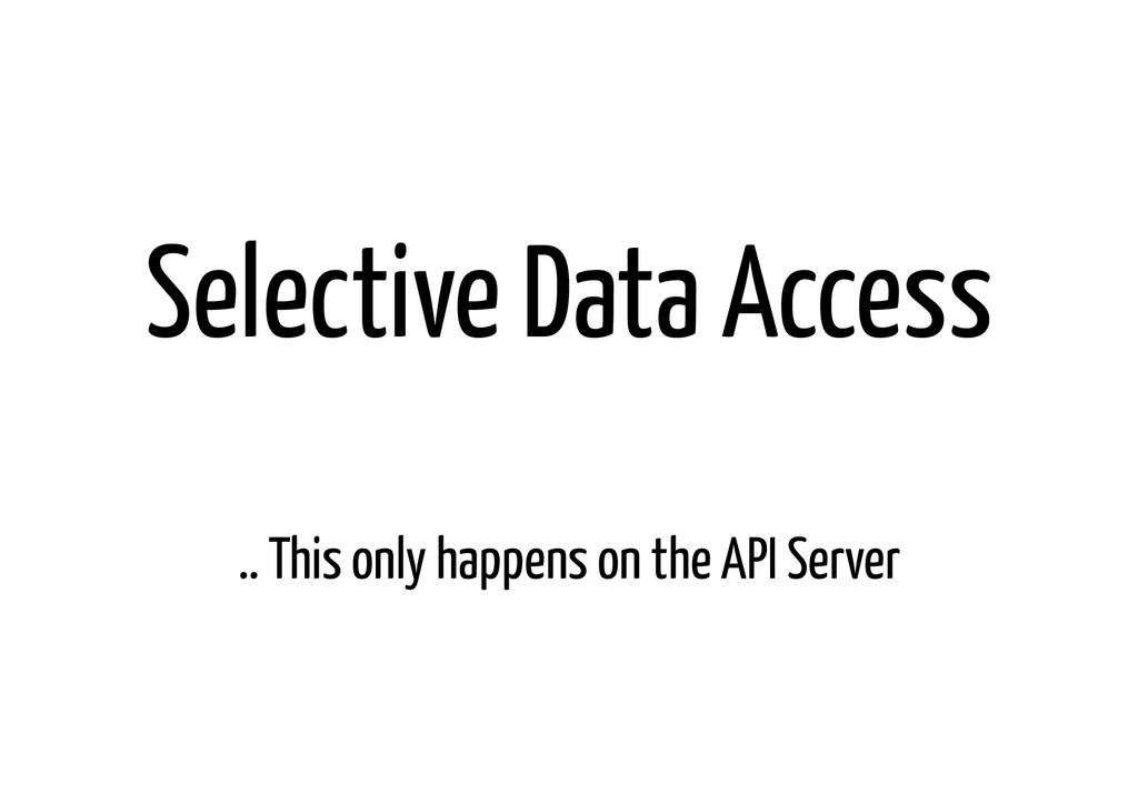 Selective Data Access ! .. This only happens on...