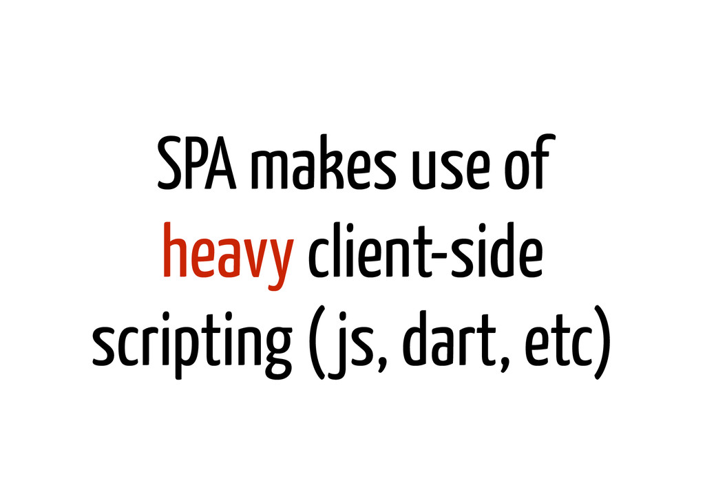 SPA makes use of heavy client-side scripting (j...