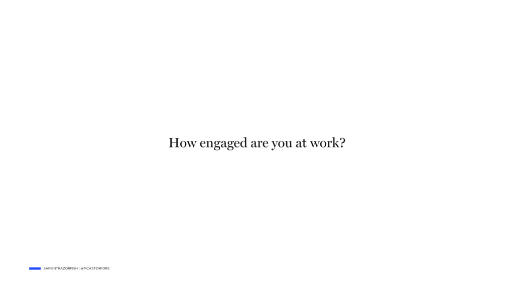 SAPIENTRAZORFISH | @MCASTENFORS How engaged are...