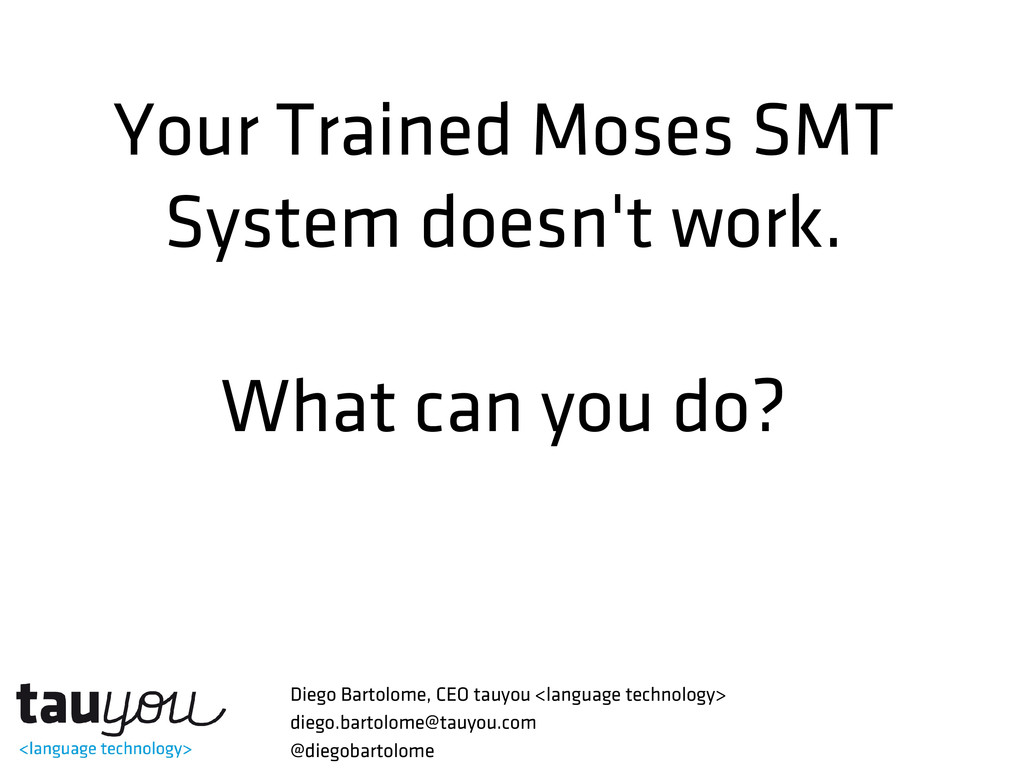 Your Trained Moses SMT System doesn't work. Wha...