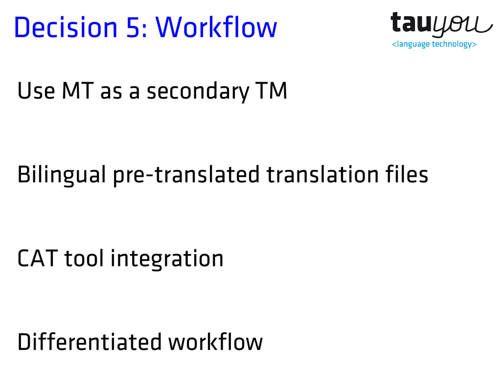 Decision 5: Workflow Use MT as a secondary TM B...